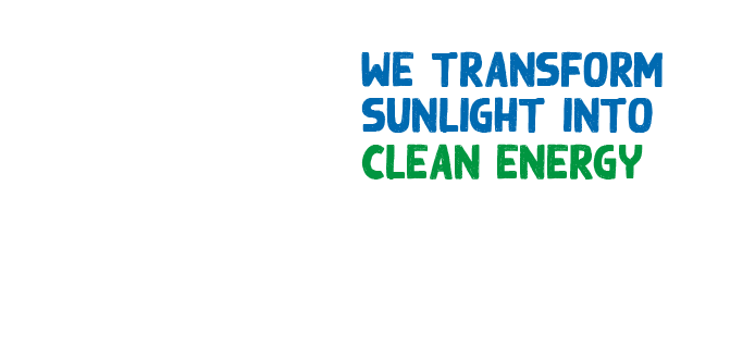 WE TRANSFORM SUNLIGHT INTO CLEAN ENERGY